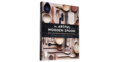 Artful Wooden Spoon : How to Make Exquisite Keepsakes for the Kitchen (Hardcover) (Joshua Vogel) - image 1 of 1