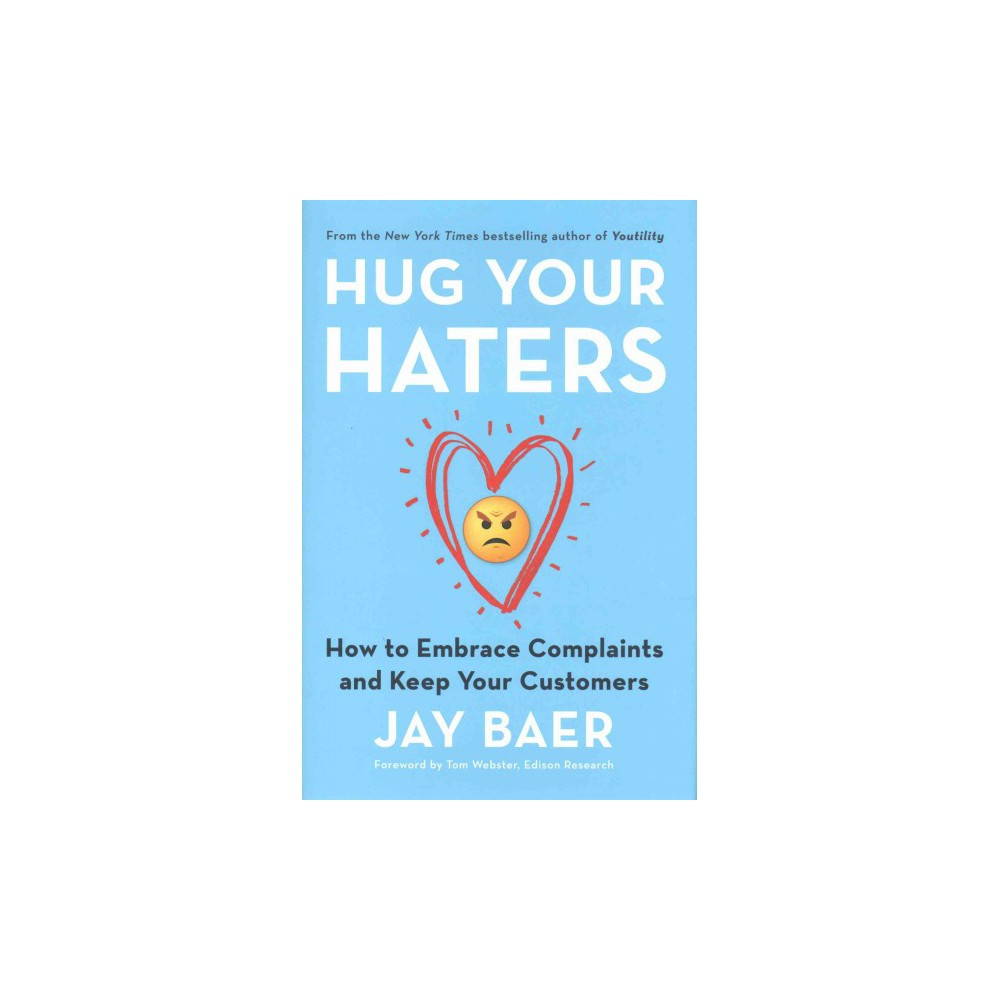 Hug Your Haters : How to Embrace Complaints and Keep Your Customers (Hardcover) (Jay Baer)