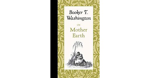 On Mother Earth -  by Booker T. Washington (Hardcover) - image 1 of 1