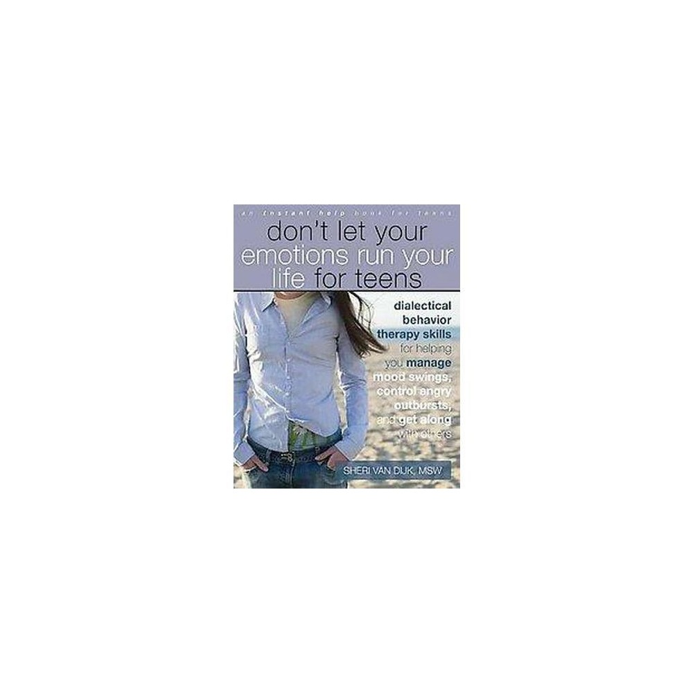 Don't Let Your Emotions Run Your Life for Teens : Dialectical Behavior Therapy Skills for Helping You
