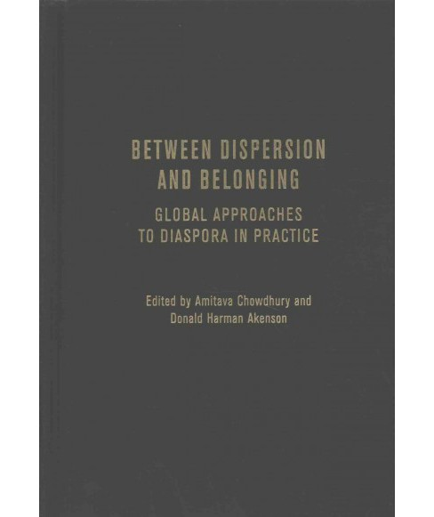 Between Dispersion and Belonging : Global Approaches to Diaspora in Practice (Hardcover) - image 1 of 1