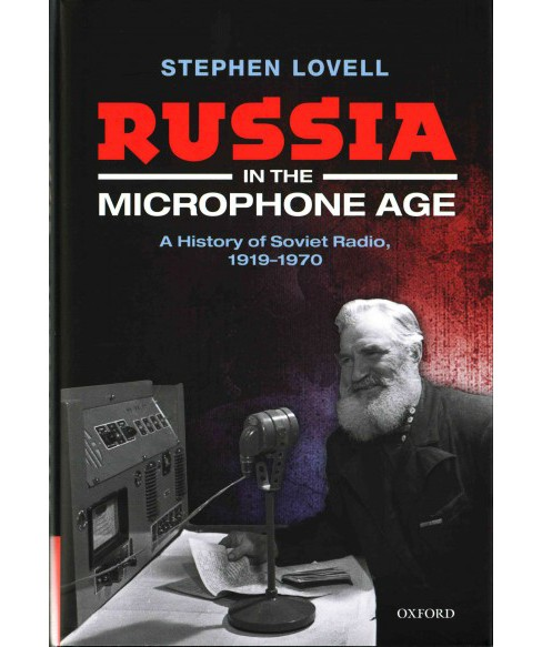 Russia in the Microphone Age : A History of Soviet Radio, 1919-1970 (Hardcover) (Stephen Lovell) - image 1 of 1