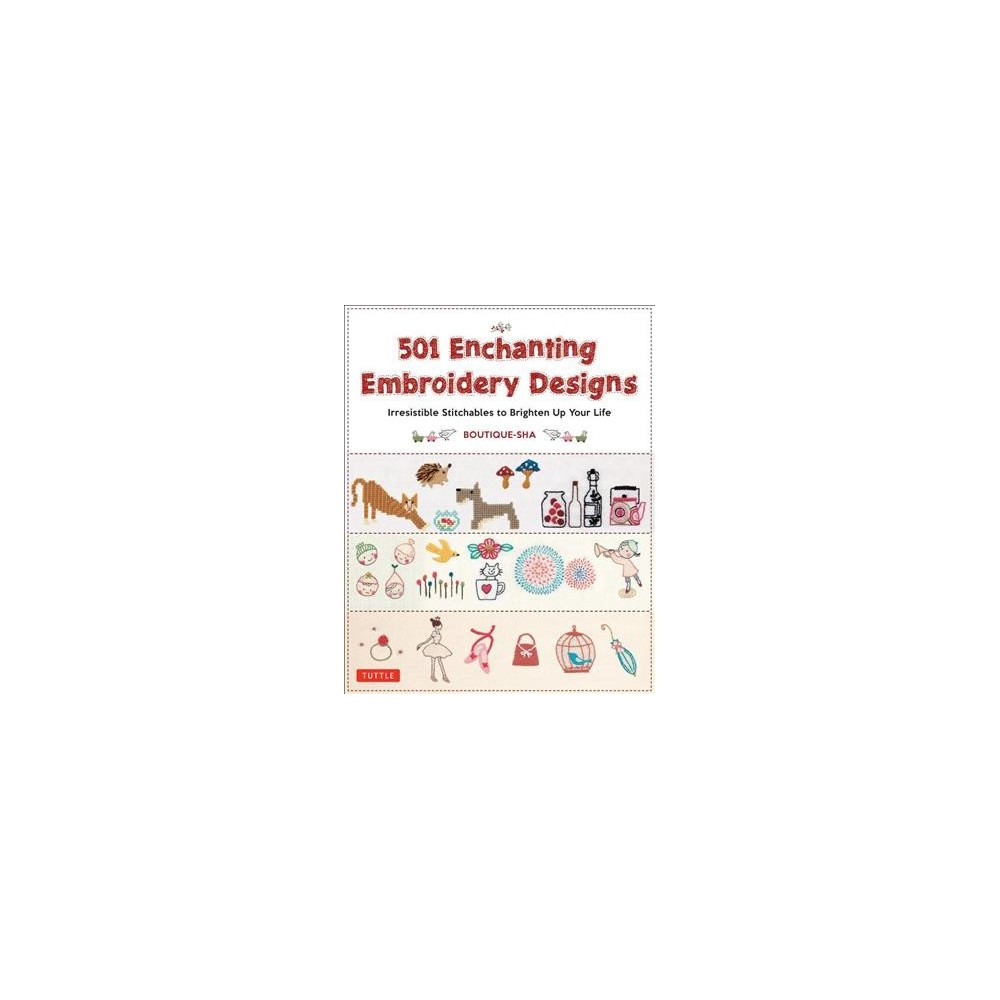 501 Enchanting Embroidery Designs : Irresistible Stitchables to Brighten Up Your Life - (Paperback)