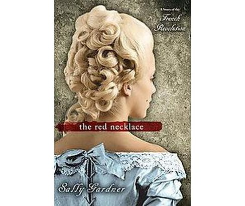 Red Necklace : A Story of the French Revolution (Reprint) (Paperback) (Sally Gardner) - image 1 of 1