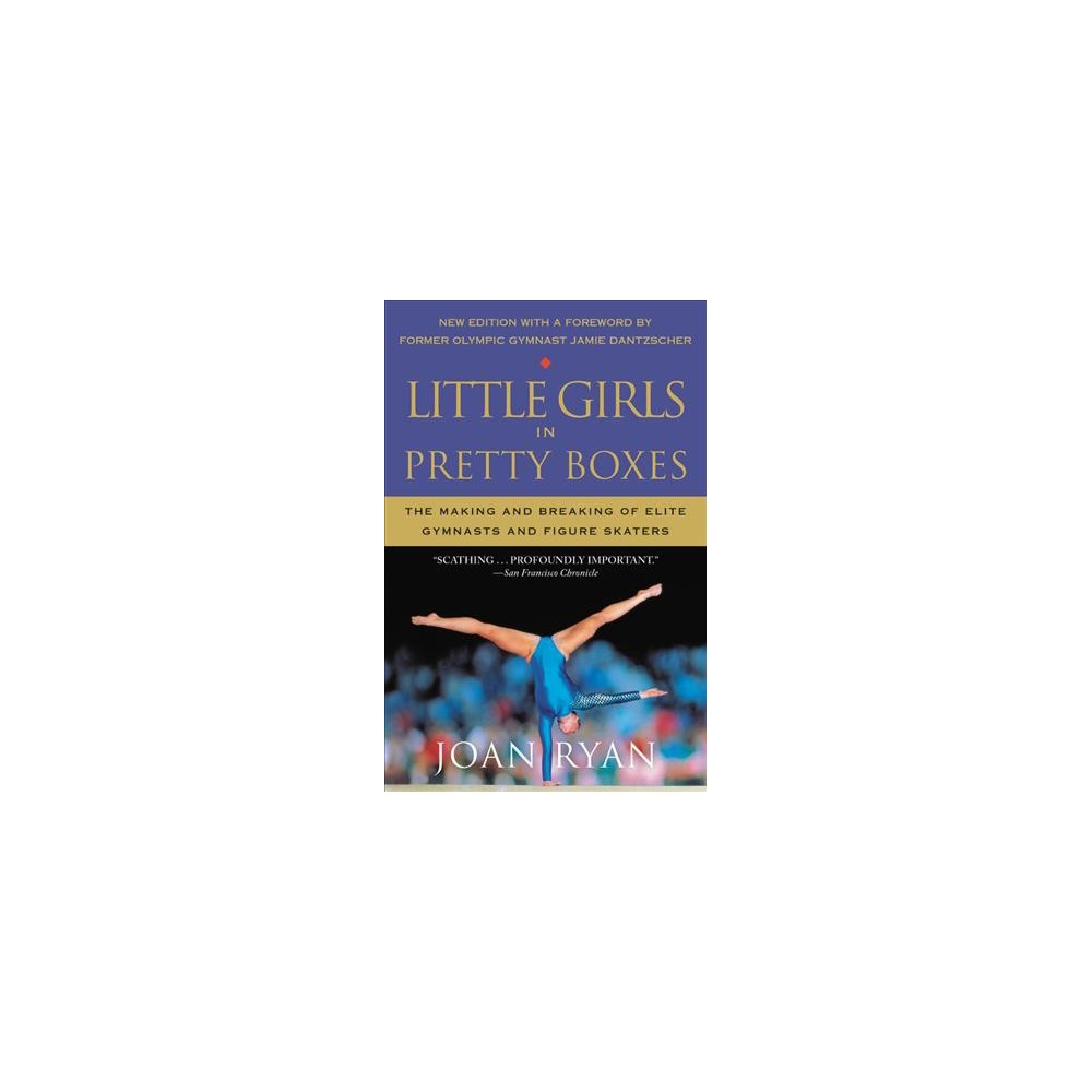 Little Girls in Pretty Boxes : The Making and Breaking of Elite Gymnasts and Figure Skaters - Reprint