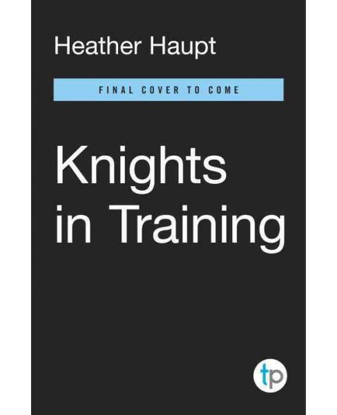 Knights in Training : Ten Principles for Raising Honorable, Courageous, and Compassionate Boys - image 1 of 1