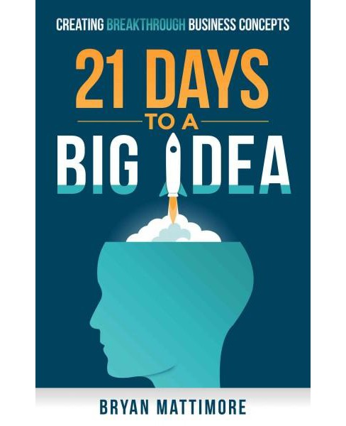 21 Days to a Big Idea : Creating Breakthrough Business Concepts (Paperback) (Bryan Mattimore) - image 1 of 1