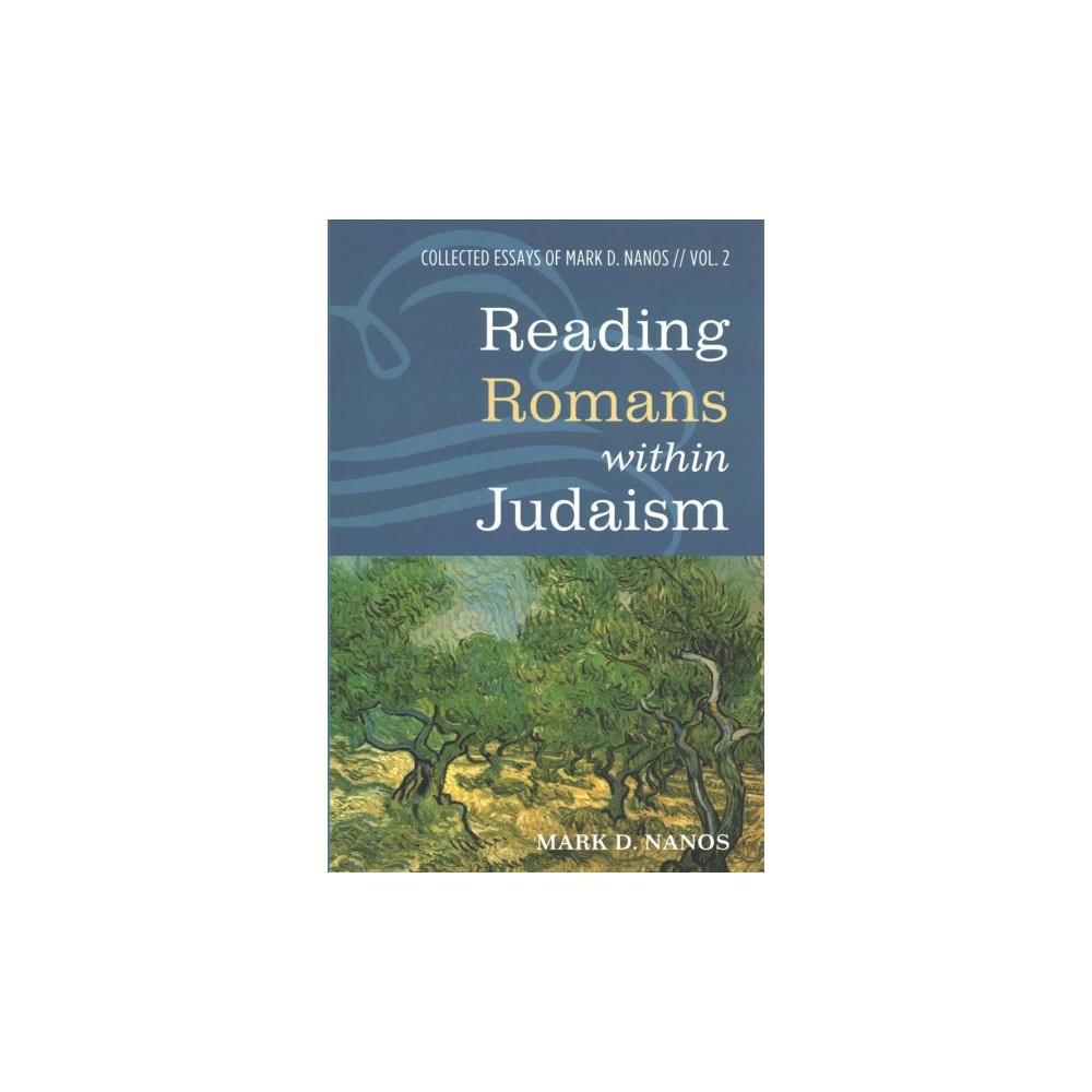 Reading Romans Within Judaism : Collected Essays of Mark D. Nanos - Book 2 (Paperback)