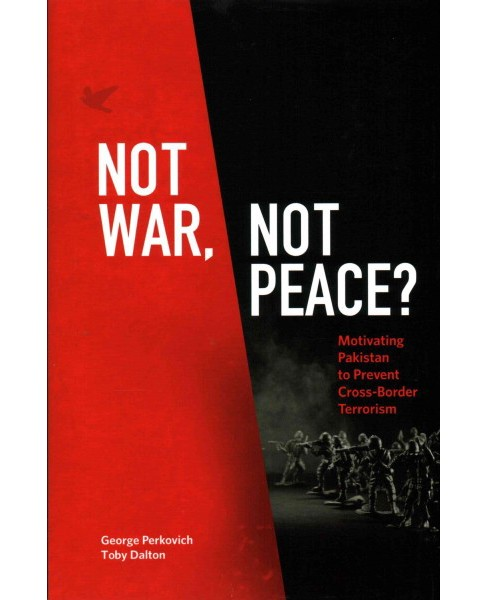 Not War, Not Peace? : Motivating Pakistan to Prevent Cross-Border Terrorism (Hardcover) (George - image 1 of 1