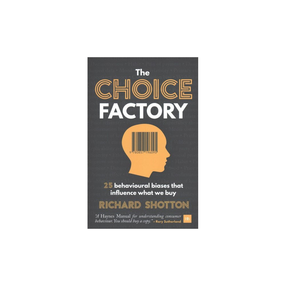 Choice Factory : How 25 Behavioural Biases Influence the Products We Decide to Buy - (Paperback)