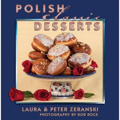 Polish Classic Desserts - (Classics) by  Peter Zeranski & Laura Zeranski (Hardcover) - image 1 of 1