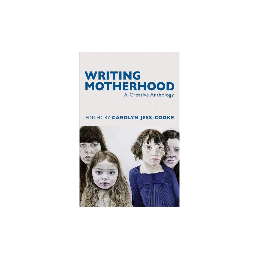 Writing Motherhood : A Creative Anthology (Paperback)