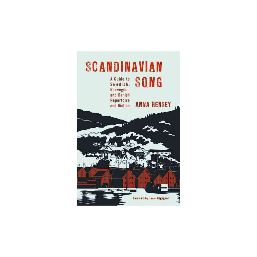 Scandinavian Song : A Guide to Swedish, Norwegian, and Danish Repertoire and Diction (Hardcover) (Anna