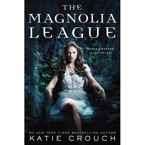 The Magnolia League - (Magnolia League Novels) by  Katie Crouch (Paperback) - image 1 of 1