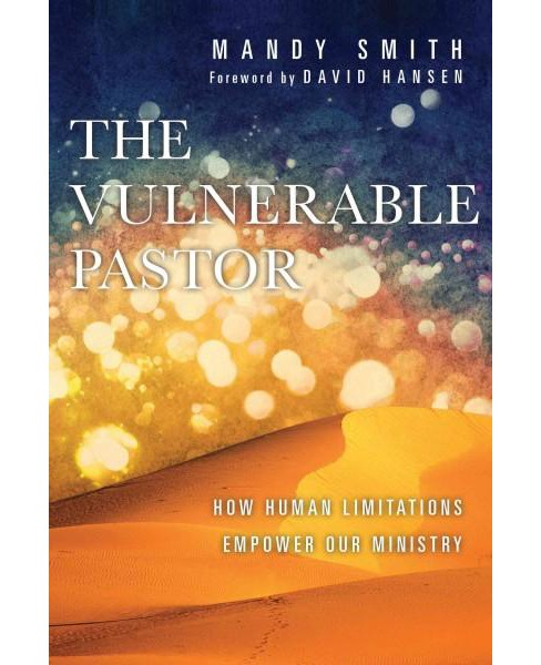 Vulnerable Pastor : How Human Limitations Empower Our Ministry (Paperback) (Mandy Smith) - image 1 of 1