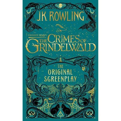 Fantastic Beasts - the Crimes of Grindelwald : The Original Screenplay -  by J. K. Rowling (Hardcover)