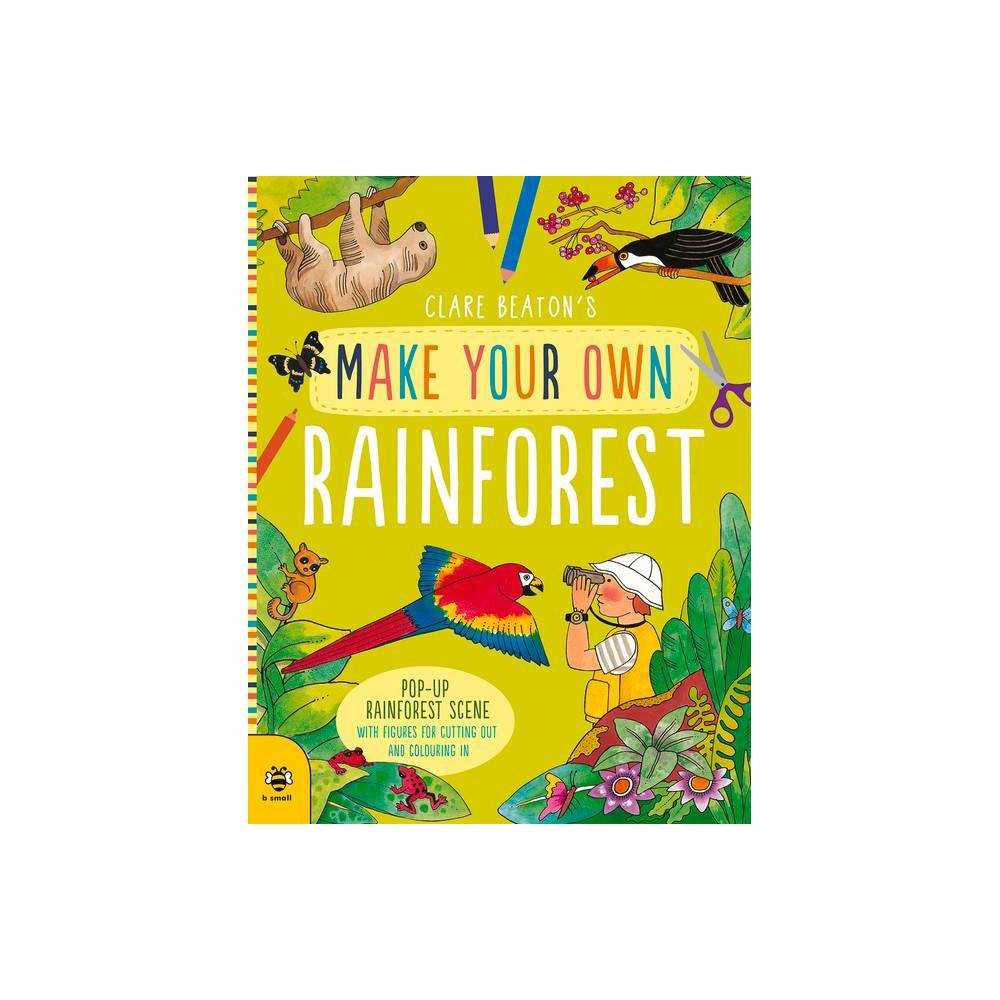 Make Your Own Rainforest By Clare Beaton Paperback