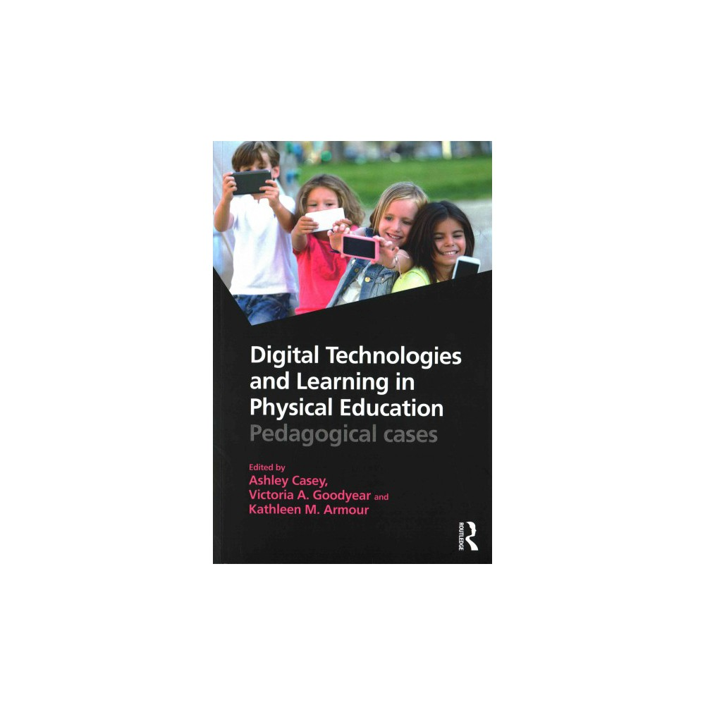 Digital Technologies and Learning in Physical Education : Pedagogical Cases (Paperback)