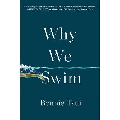 Why We Swim - by  Bonnie Tsui (Hardcover)