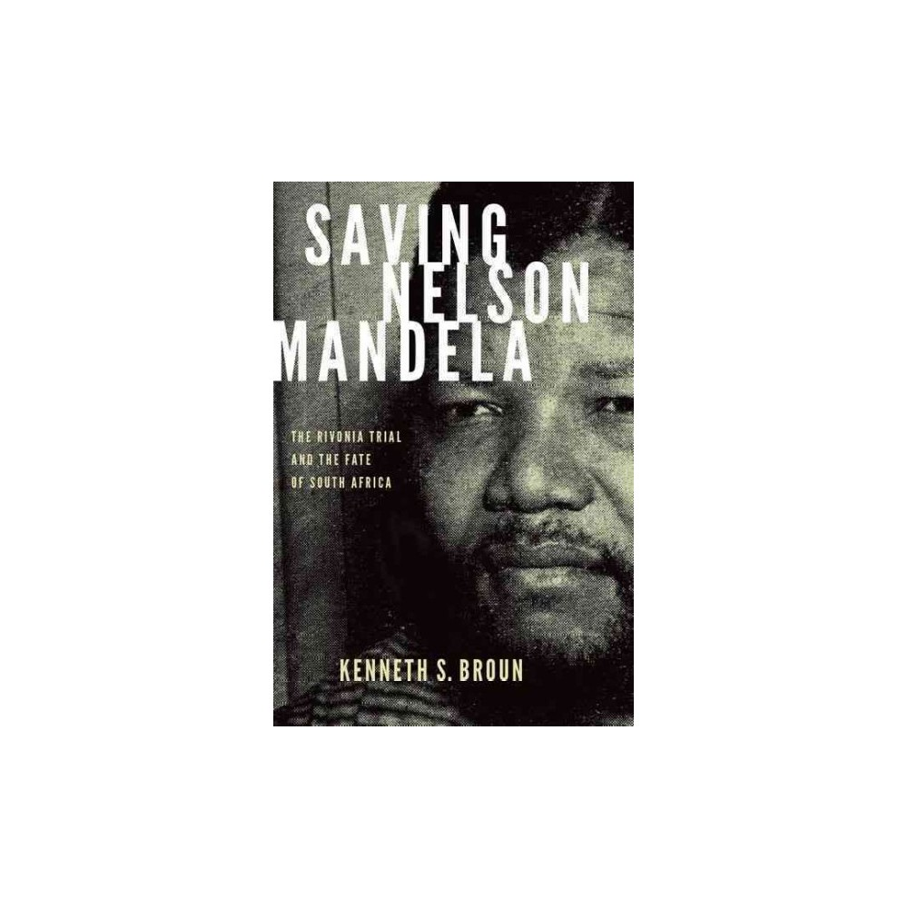 Saving Nelson Mandela : The Rivonia Trial and the Fate of South Africa (Reprint) (Paperback) (Kenneth S.