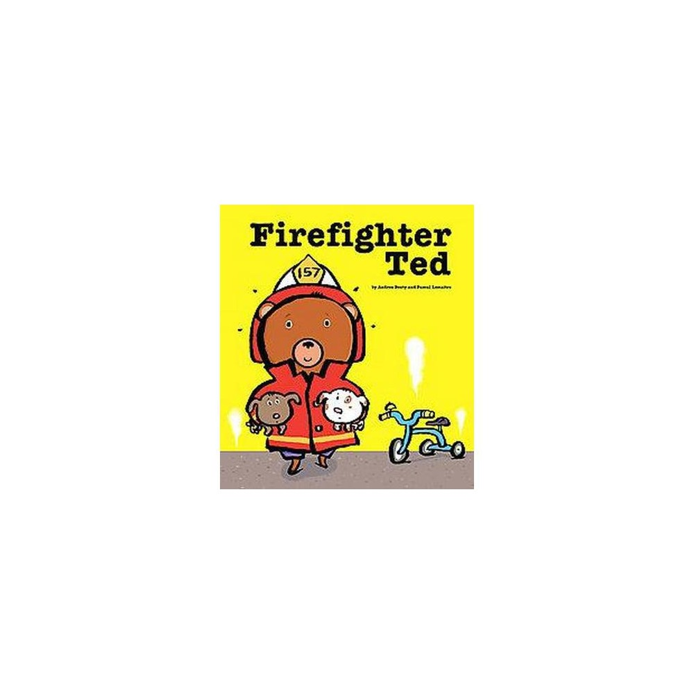 Firefighter Ted (School And Library) (Andrea Beaty)