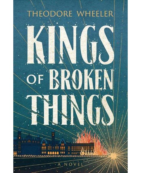 Kings of Broken Things -  by Theodore Wheeler (Hardcover) - image 1 of 1