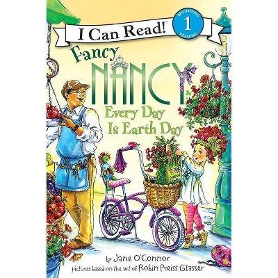 Fancy Nancy Every Day Is Earth Day ( Fancy Nancy: I Can Read, Level 1) (Paperback) by Jane O'Connor