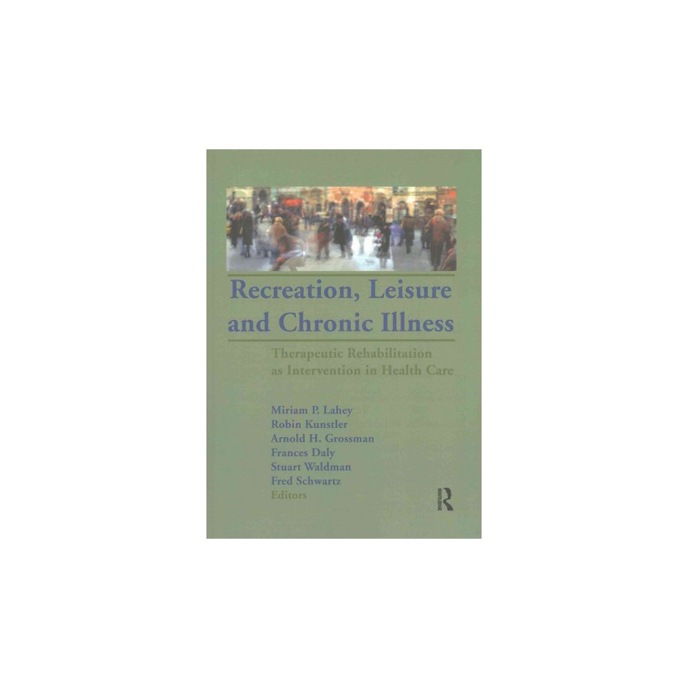 Recreation, Leisure and Chronic Illness : Therapeutic Rehabilitation As Intervention in Health Care