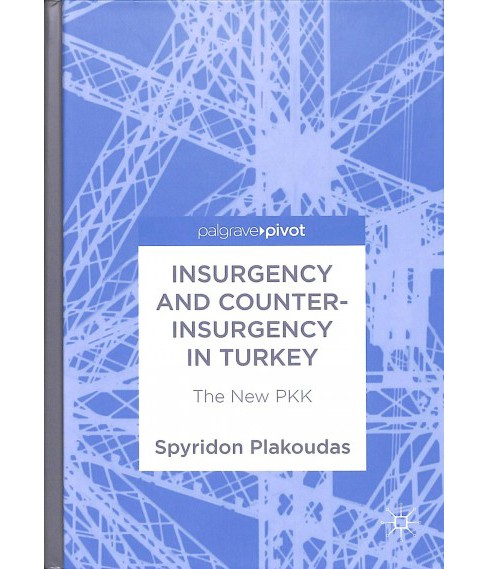 Insurgency and Counter-insurgency in Turkey : The New Pkk -  by Spyridon Plakoudas (Hardcover) - image 1 of 1