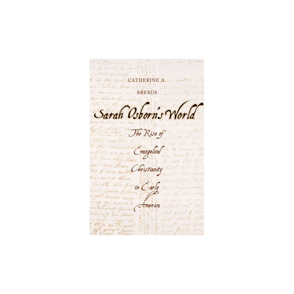 Sarah Osborn's World : The Rise of Evangelical Christianity in Early America (Reprint) (Paperback)