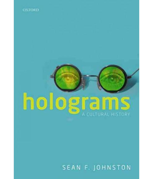 Holograms : A Cultural History (Hardcover) (Sean F. Johnston) - image 1 of 1