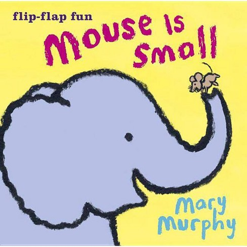 Mouse Is Small 10/15/2017 - by Mary Murphy (Board Book) - image 1 of 1