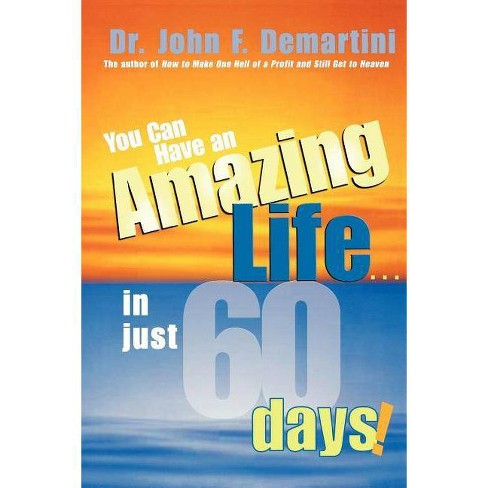 You Can Have an Amazing Life...in Just 60 Days! - by  John F Demartini (Paperback) - image 1 of 1