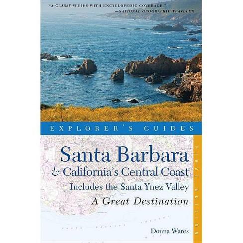 Explorer's Guide Santa Barbara & California's Central Coast: A Great Destination - by  Donna Wares - image 1 of 1