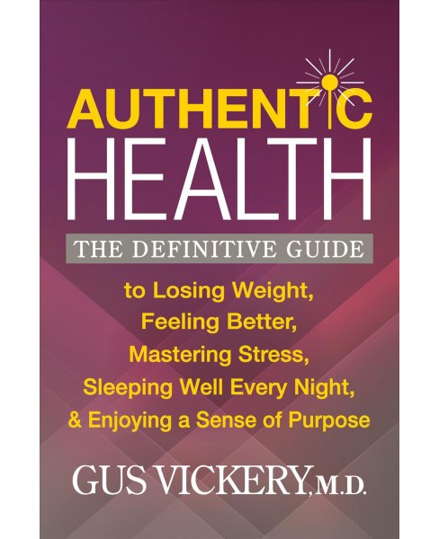 Authentic Health : The Definitive Guide to Losing Weight, Feeling Better, Mastering Stress, Sleeping  - image 1 of 1