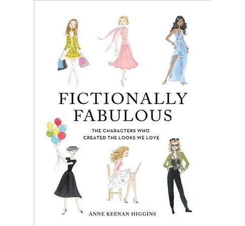Fictionally Fabulous : The Characters Who Created the Looks We Love (Hardcover) (Anne Keenan Higgins) - image 1 of 1