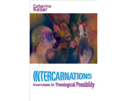Intercarnations : Exercises in Theological Possibility (Paperback) (Catherine Keller) - image 1 of 1