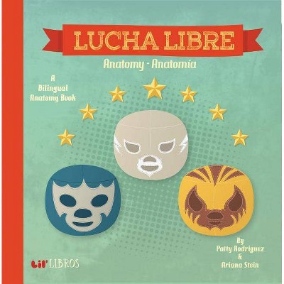 Lucha Libre / Wrestling : Anatomy / Anatomia (Hardcover)by Patty Rodriguez