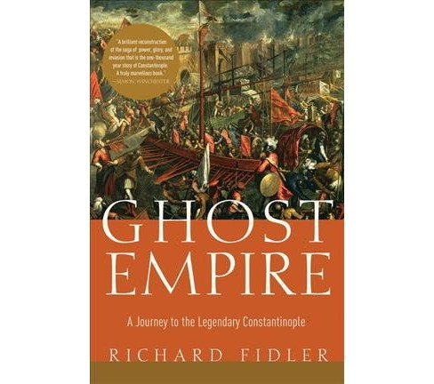 Ghost Empire : A Journey to the Legendary Constantinople -  by Richard Fidler (Hardcover) - image 1 of 1