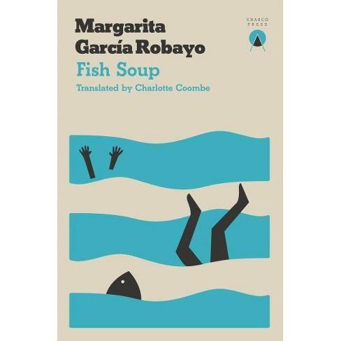 Fish Soup - by  Margarita Garcia Robayo (Paperback) - image 1 of 1
