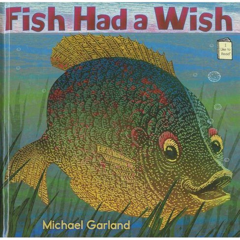 Fish Had a Wish - (I Like to Read Books) by  Michael Garland (Hardcover) - image 1 of 1