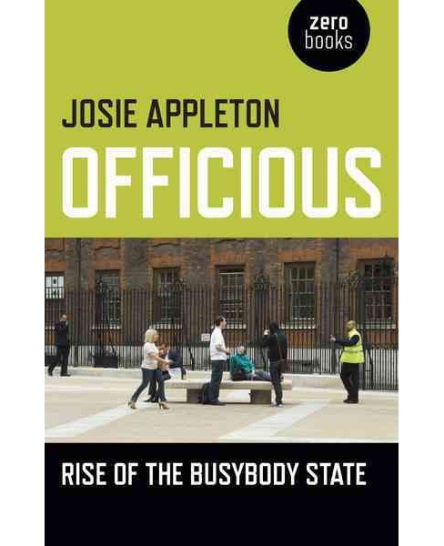 Officious : Rise of the Busybody State (Paperback) (Josie Appleton) - image 1 of 1