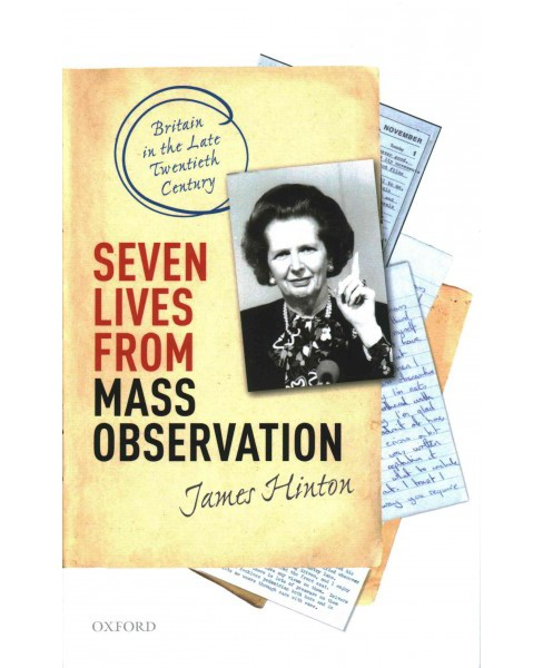 Seven Lives from Mass Observation : Britain in the Late Twentieth Century (Hardcover) (James Hinton) - image 1 of 1