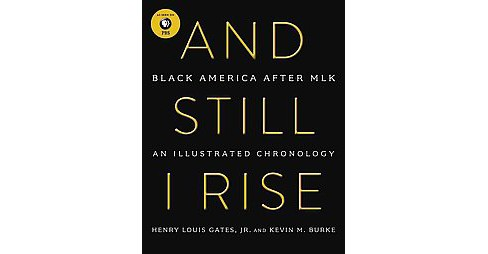 And Still I Rise : Black America Since MLK (Illustrated) (Hardcover) (Henry Louis Gates & Kevin M. - image 1 of 1