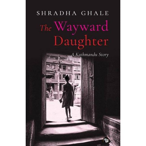 The Wayward Daughter - by  Shradha Ghale (Paperback) - image 1 of 1