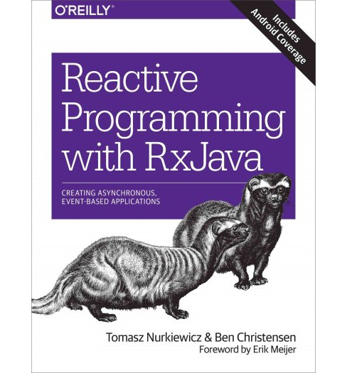 Reactive Programming with RxJava : Creating Asynchronous, Event-Based Applications (Paperback) (Tomasz - image 1 of 1