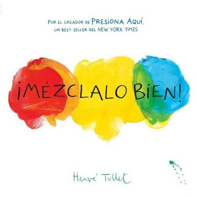 ¡Mézclalo Bien! (Mix It Up! Spanish Edition)- by Herve Tullet (Hardcover)