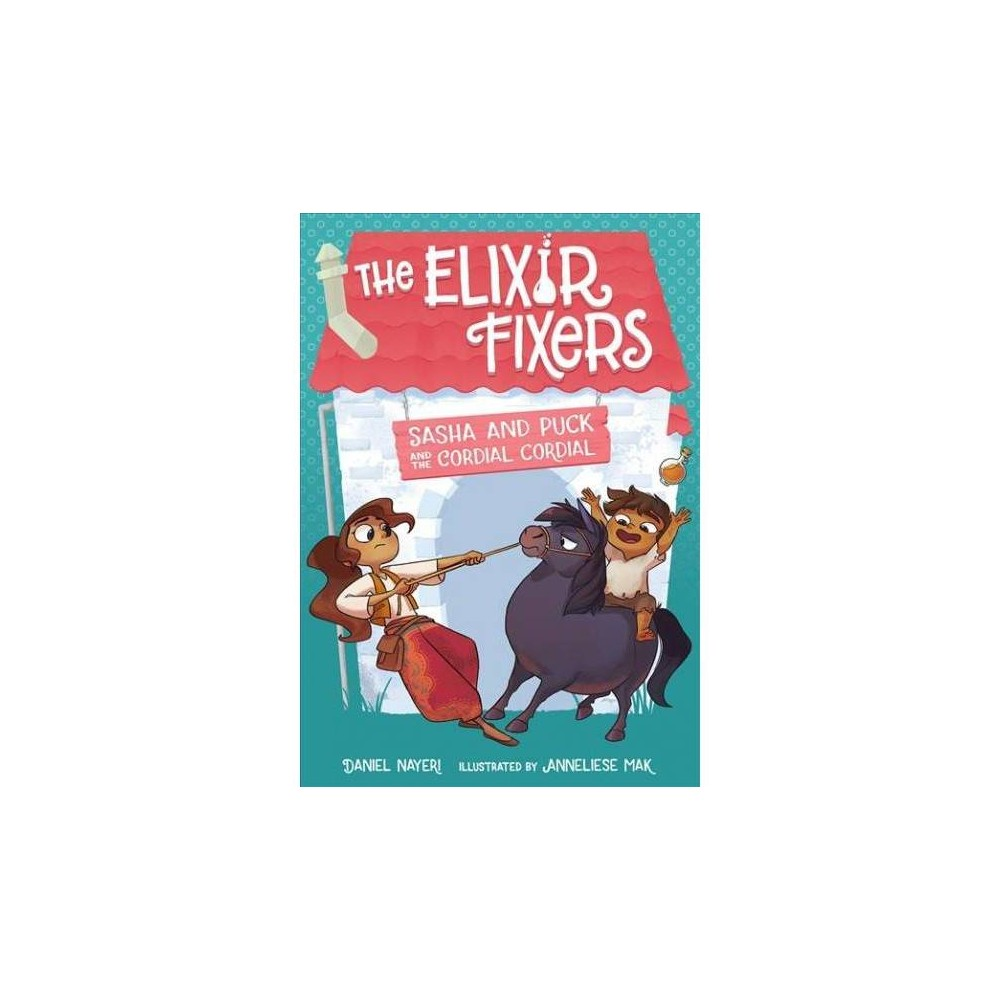 Sasha and Puck and the Cordial Cordial - (Elixir Fixers) by Daniel Nayeri (Paperback)