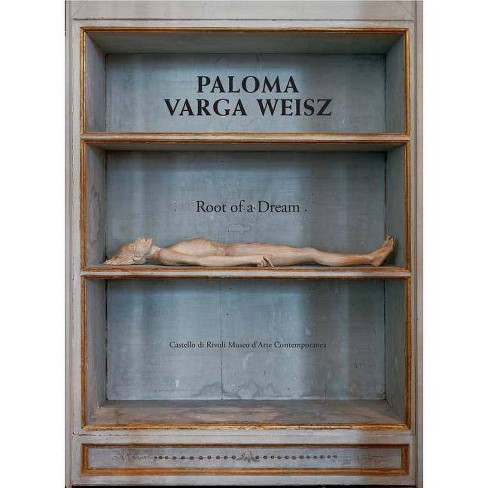 Paloma Varga Weisz: Root of a Dream - (Hardcover) - image 1 of 1