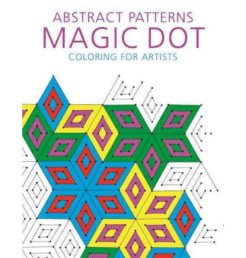 Abstract Patterns Adult Coloring Book : Magic Dot Adult Coloring for Artists (Paperback) - image 1 of 1